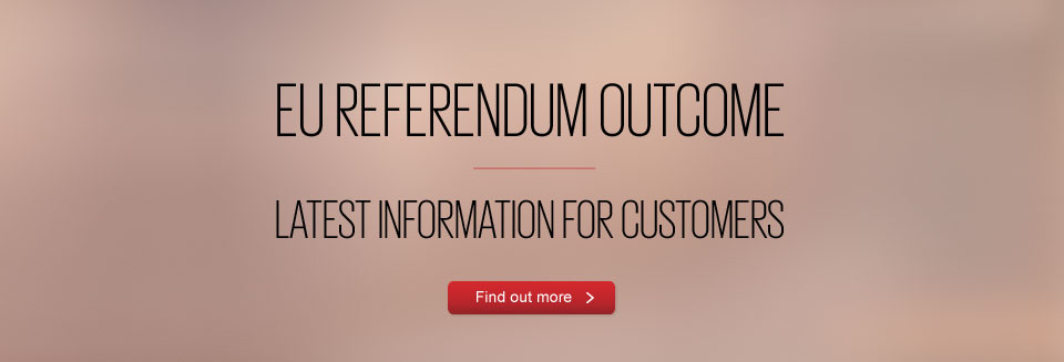 EU Referendum Outcome - Latest information for customers